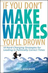 If You Don T Make Waves You Ll Drown Book PDF