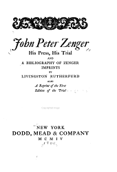 John Peter Zenger: His Press, His Trial and a Bibliography of Zenger Imprints