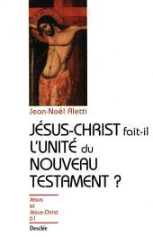 Jésus-Christ fait-il l'unité du Nouveau Testament ?: JJC 61