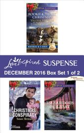Harlequin Love Inspired Suspense December 2016 - Box Set 1 of 2: Surviving Christmas\Holiday High Alert\Christmas Conspiracy\Hazardous Holiday