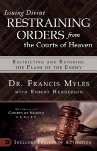 Issuing Divine Restraining Orders from the Courts of Heaven Book
