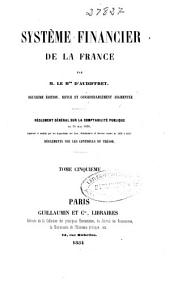 Système financier de la France: Règlement général sur la comptabilité publique du 31 Mai 1838, augmenté et modifié par les dispositions des Lois, Ordonnances et Décrets rendus de 1838 à 1853 ; Règlements sur les contrôles du trésor, Volume5