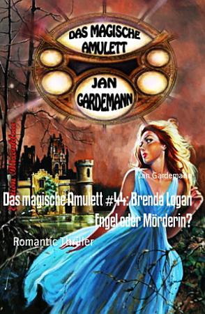 Das magische Amulett  44  Brenda Logan   Engel oder M  rderin  PDF