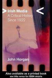 Irish Media: A Critical History since 1922
