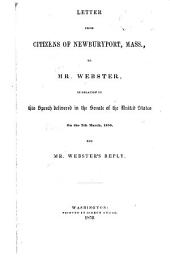 Letter from Citizens of Newburyport, Mass., to Mr. Webster, in Relation to His Speech Delivered in the Senate of the United States on the 7th March, 1850, and Mr. Webster's Reply