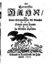 Der Geropffte Hahn: Von Einem ohnparteyischen Eid-Genossen D. F. A. Seinem guten Freunde H. R. D. S. Zu Gefallen abgebildet