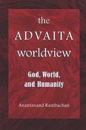 Advaita Worldview, The: God, World, and Humanity