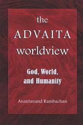 Advaita Worldview, The: God, World, and Humanity