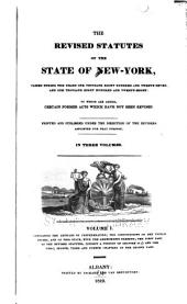 The revised statutes of the state of New-York: passed during the years one thousand eight hundred and twenty-seven, and one thousand eight hundred and twenty-eight : to which are added, certain former acts which have not been revised