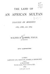 The Land of an African Sultan: Travels in Morocco, 1887, 1888, and 1889