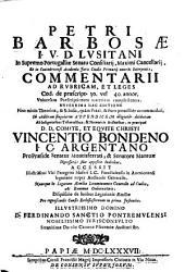 Petri Barbosae ... Commentarii ad Rvbricam: et leges Cod. de praescript. 30. vel 40. annor. vniuersam praescriptionum materiam complectentes