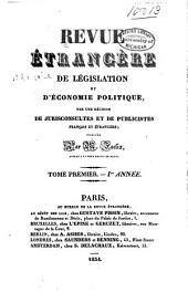 Revue étrangère et française de législation, de jurisprudence et d'économie politique: par une réunion de jurisconsultes et de publicistes, Volume1