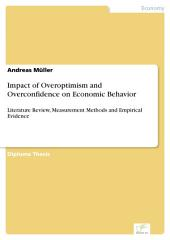 Impact of Overoptimism and Overconfidence on Economic Behavior: Literature Review, Measurement Methods and Empirical Evidence