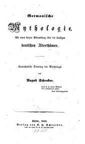 Germanische Mythologie: mit einer kurzen Abhandlung über die sonstigen deutschen Alterthümer : vornehmlich Deutung der Mythologie