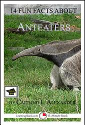 14 Fun Facts About Anteaters: A 15-Minute Book: Educational Version