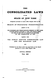 The Consolidated Laws of the State of New York: Prepared Pursuant to Laws 1904, Chapter 664, by the Board of Statutory Consolidation, Passed at the One Hundred and Thirty-second Session of the Legislature Begun January 6, 1909, and Ended April 30, 1909, in the City of Albany as Amended by the Legislature of 1909, Together with the Public Service Commissions Law and the Railroad Law, and Published by the State Under the Supervision of the Board Pursuant to Laws 1909, Volume 3