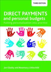 Direct payments and personal budgets (third edition): Putting personalisation into practice, Edition 3