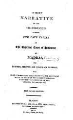 A Short Narrative of the Circumstances Attending the Late Trials in the Supreme Court of Judicature at Madras, for Forgery, Perjury, and Conspiracy to Cheat; with Some Comments on the Unjustifiable Allusions Made to Them in the Recent Official Pamphlet in Defence of the Madras Government