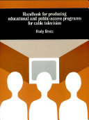 Handbook for Producing Educational and Public-access Programs for Cable Television