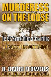 Murderess on the Loose: The 1922 Hammer Wrath of Clara Phillips (A Historical True Crime Short)