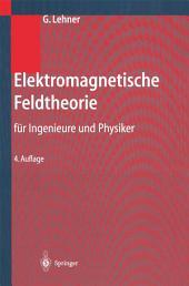 Elektromagnetische Feldtheorie: Für Ingenieure und Physiker, Ausgabe 4