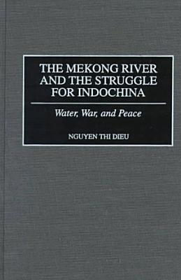 The Mekong River and the Struggle for Indochina