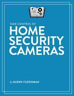 Take Control of Home Security Cameras