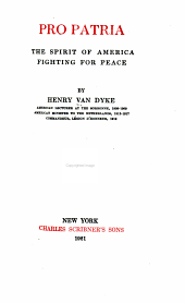 The Works of Henry Van Dyke: Pro patria: The spirit of America, Fighting for peace