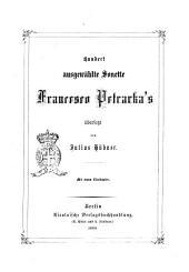 Hundert ausgewählte Sonette Francesco Petrarka's ubersetzt Julius Hubner