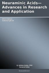 Neuraminic Acids—Advances in Research and Application: 2013 Edition: ScholarlyBrief