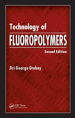 Technology of Fluoropolymers, Second Edition