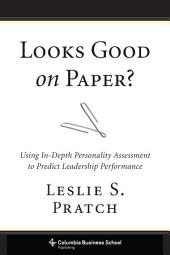 Looks Good on Paper?: Using In-Depth Personality Assessment to Predict Leadership Performance