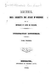 Recueil des arrêts du juge d'ordre de la république et canton de Neuchâtel: Publaication officielle, Volume1