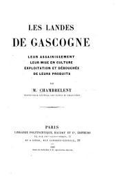 Les landes de Gascogne: leur assainissement, leur mise en culture, exploitation et débouchés de leurs produits
