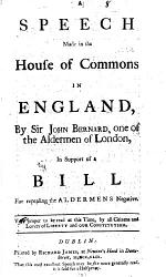 A Speech Made In The House Of Commons In England By Sir John Bernard In Support Of A Bill For Repealing The Aldermens Negative  Book PDF