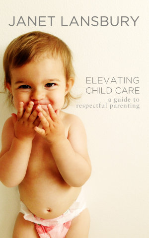 Elevating Child Care  A Guide to Respectful Parenting