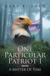 One Particular Patriot I: A Matter of Time