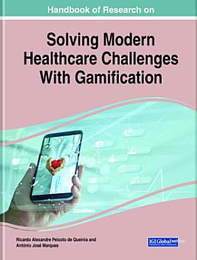 Handbook of Research on Solving Modern Healthcare Challenges With Gamification PDF