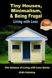 Tiny Houses, Minimalism, & Being Frugal - Living with Less