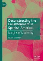 Deconstructing the Enlightenment in Spanish America PDF