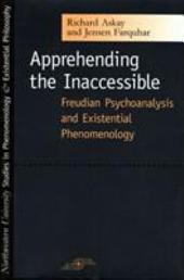 Apprehending the Inaccessible: Freudian Psychoanalysis and Existential Phenomenology