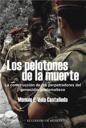 Los pelotones de la muerte.: La construcción de los perpetradores del genocidio Guatemalteco