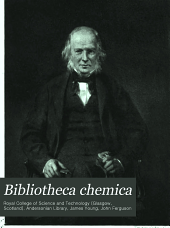 Bibliotheca Chemica: A Catalogue of the Alchemical, Chemical and Pharmaceutical Books in the Collection of the Late James Young of Kelly and Durris ...
