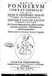 Ratio ponderum librae et simbellae: in qua quid è Lotharij Sarsij libra astronomica, quidque è Galilei Galilei simbellatore, de cometis statuendum sit, ... proponitur. Auctore eodem Lothario Sarsio Sigensano