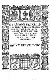 Germani Brixii In Francisci Deloini praesidis obitum elegia, cui additi sunt versusali quot eiusdem authoris. Tum eiusdem tum diuersi argumenti ..
