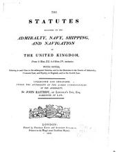 The Statutes Relating to the Admiralty, Navy, Shipping, and Navigation of the United Kingdom: From 9 Hen. III to 3 Geo. IV Inclusive. [1225-1822] With Notes, Referring in Each Case to the Subsequent Statutes, and to the Decisions in the Courts of Admiralty, Common Law, and Equity, in England, and to the Scotch Law