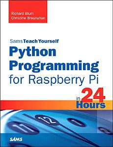 Python Programming for Raspberry Pi  Sams Teach Yourself in 24 Hours PDF