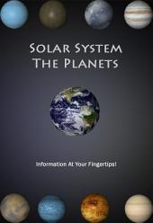 Solar System - The Planets: Information At Your Fingertips!