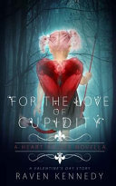 For the Love of Cupidity  A Valentine s Day Novella