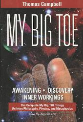 My Big Toe: Awakening, Discovery, Inner Workings: A Trilogy Unifying Philosophy, Physics, and Metaphysics